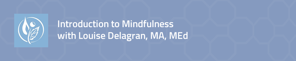 Introduction to Mindfulness with Louise Delagran, MA, MEd