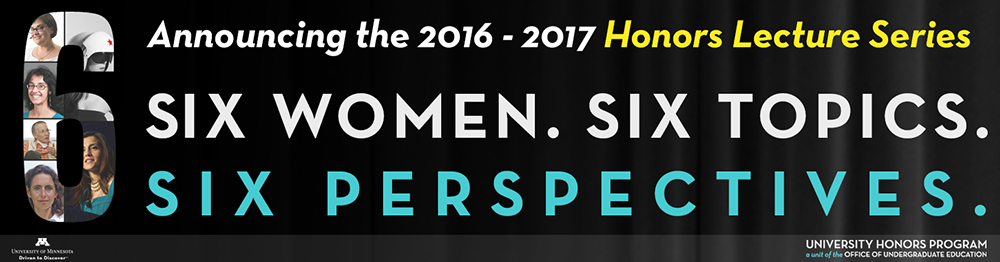 2016-17 Honors Lecture Series: 6 Women 6 Topics 6 Perpectives