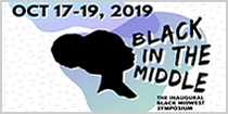 Black in the Middle - The Inaugural Black Midwest Symposium, Oct 17-19, 2019