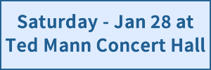 Saturday - Jan 28 at Ted Mann Concert Hall